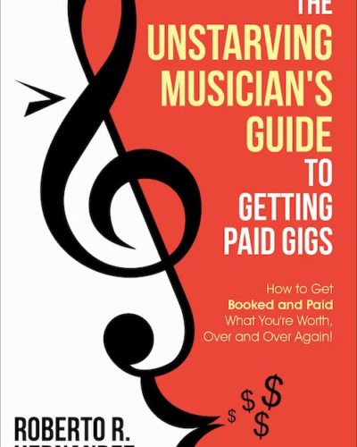 Unstarving Musician Guide to Getting Paid Gigs (Front Cover) | Kindle, Paperback | Amazon, Kobo.com, iBooks